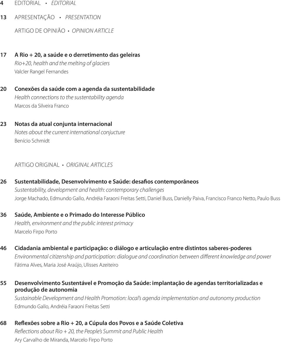 current international conjucture Benício Schmidt ARTIGO ORIGINAL ORIGINAL ARTICLES 26 Sustentabilidade, Desenvolvimento e Saúde: desafios contemporâneos Sustentability, development and health: