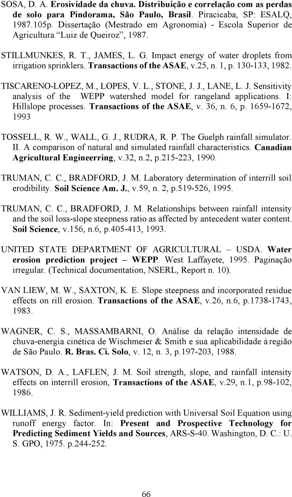 Transactions of the ASAE, v.25, n. 1, p. 130-133, 1982. TISCARENO-LOPEZ, M., LOPES, V. L., STONE, J. J., LANE, L. J. Sensitivity analysis of the WEPP watershed model for rangeland applications.