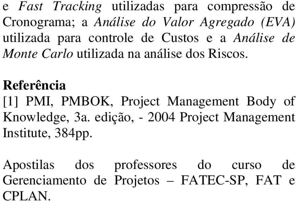 Referência [1] PMI, PMBOK, Project Management Body of Knowledge, 3a.