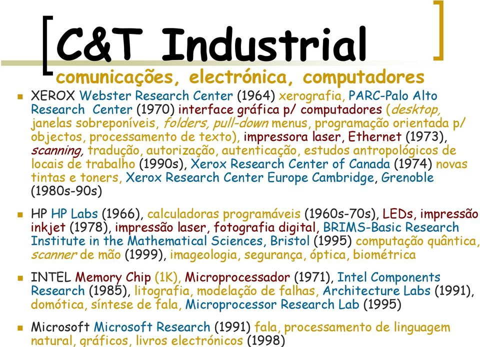 antropológicos de locais de trabalho (1990s), Xerox Research Center of Canada (1974) novas tintas e toners, Xerox Research Center Europe Cambridge, Grenoble (1980s-90s) HP HP Labs (1966),