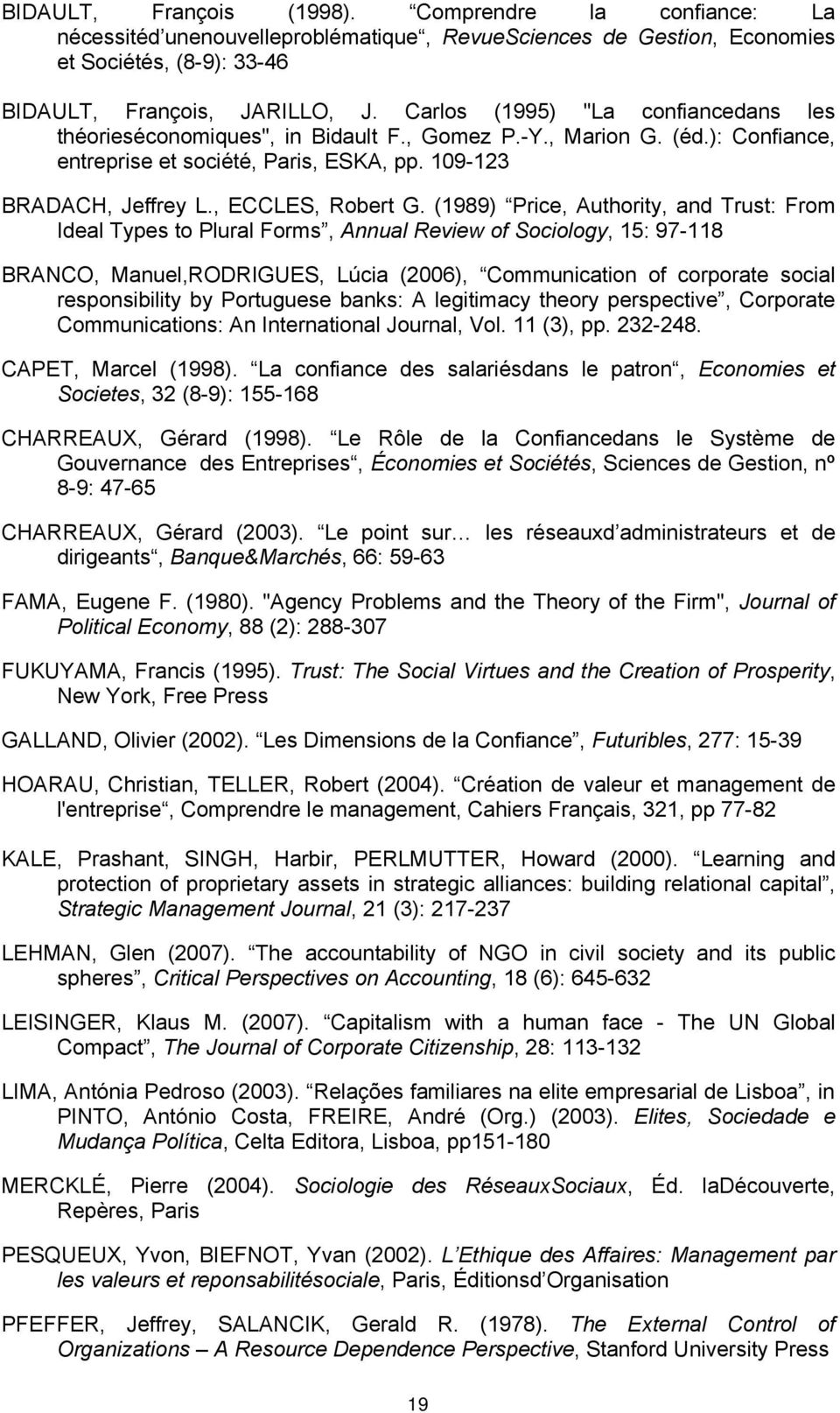 (1989) Price, Authority, and Trust: From Ideal Types to Plural Forms, Annual Review of Sociology, 15: 97-118 BRANCO, Manuel,RODRIGUES, Lúcia (2006), Communication of corporate social responsibility
