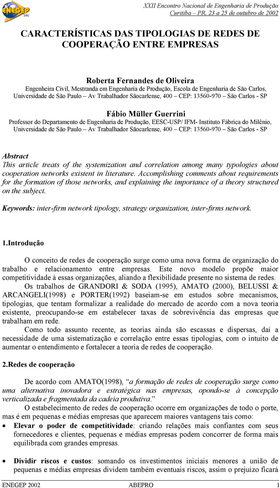 Milênio, Universidade de São Paulo Av Trabalhador Sãocarlense, 400 CEP: 13560-970 São Carlos - SP Abstract This article treats of the systemization and correlation among many typologies about