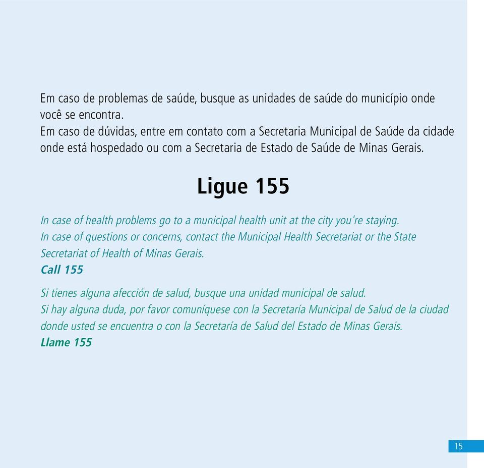 Ligue 155 In case of health problems go to a municipal health unit at the city you're staying.