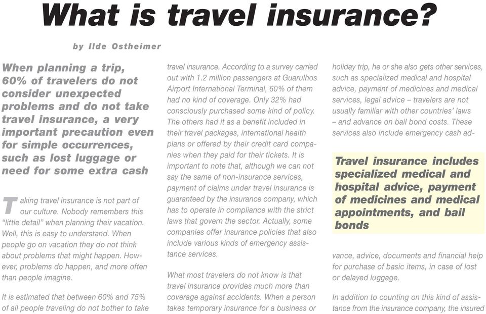 luggage or need for some extra cash T aking travel insurance is not part of our culture. Nobody remembers this little detail when planning their vacation. Well, this is easy to understand.