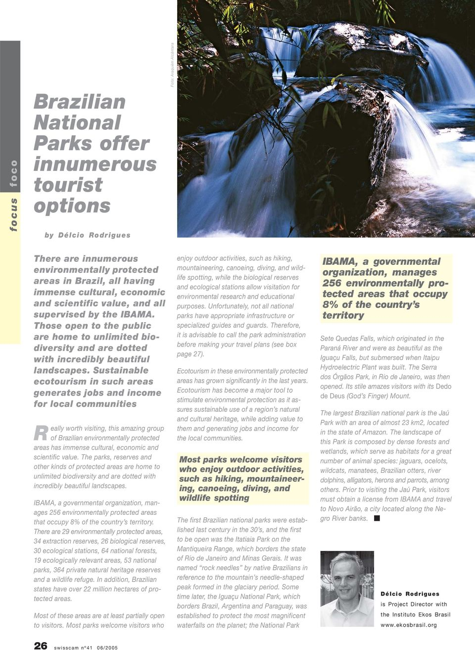 Sustainable ecotourism in such areas generates jobs and income for local communities Really worth visiting, this amazing group of Brazilian environmentally protected areas has immense cultural,
