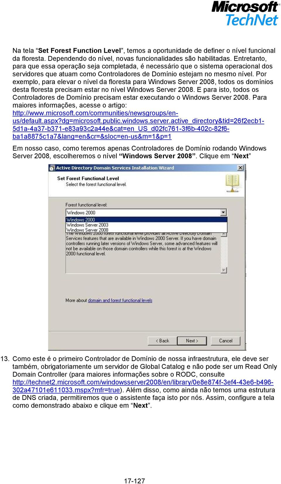Por exemplo, para elevar o nível da floresta para Windows Server 2008, todos os domínios desta floresta precisam estar no nível Windows Server 2008.