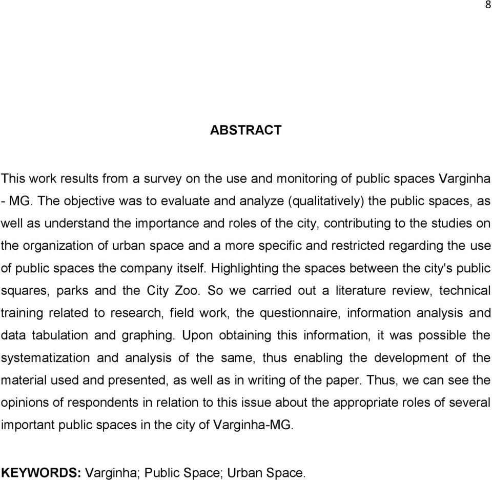 and a more specific and restricted regarding the use of public spaces the company itself. Highlighting the spaces between the city's public squares, parks and the City Zoo.
