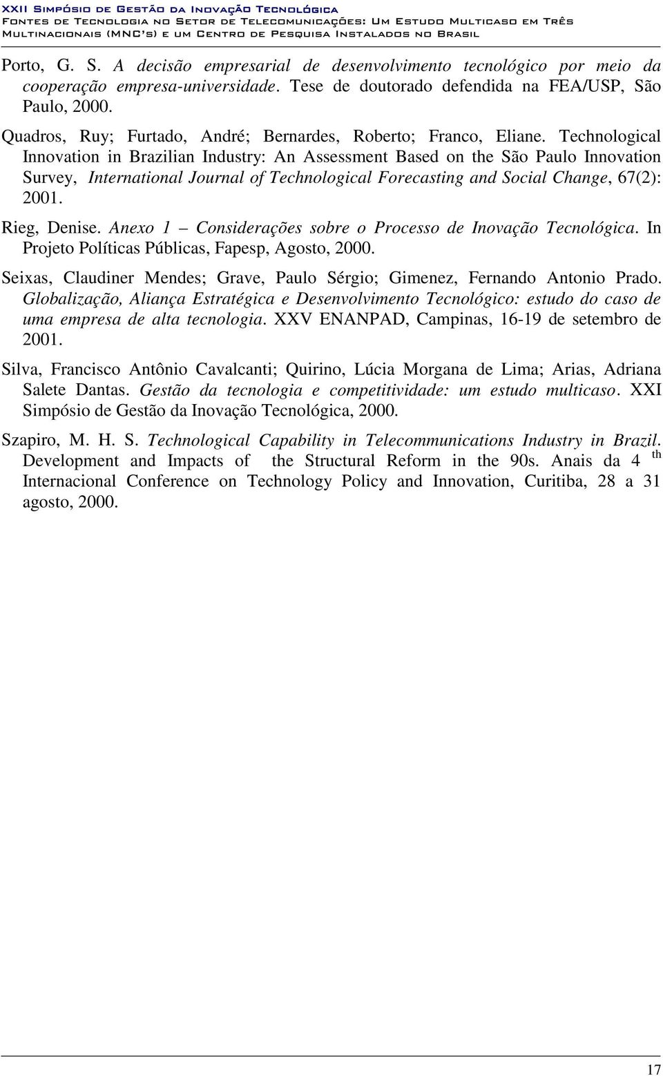 Technological Innovation in Brazilian Industry: An Assessment Based on the São Paulo Innovation Survey, International Journal of Technological Forecasting and Social Change, 67(2): 2001. Rieg, Denise.