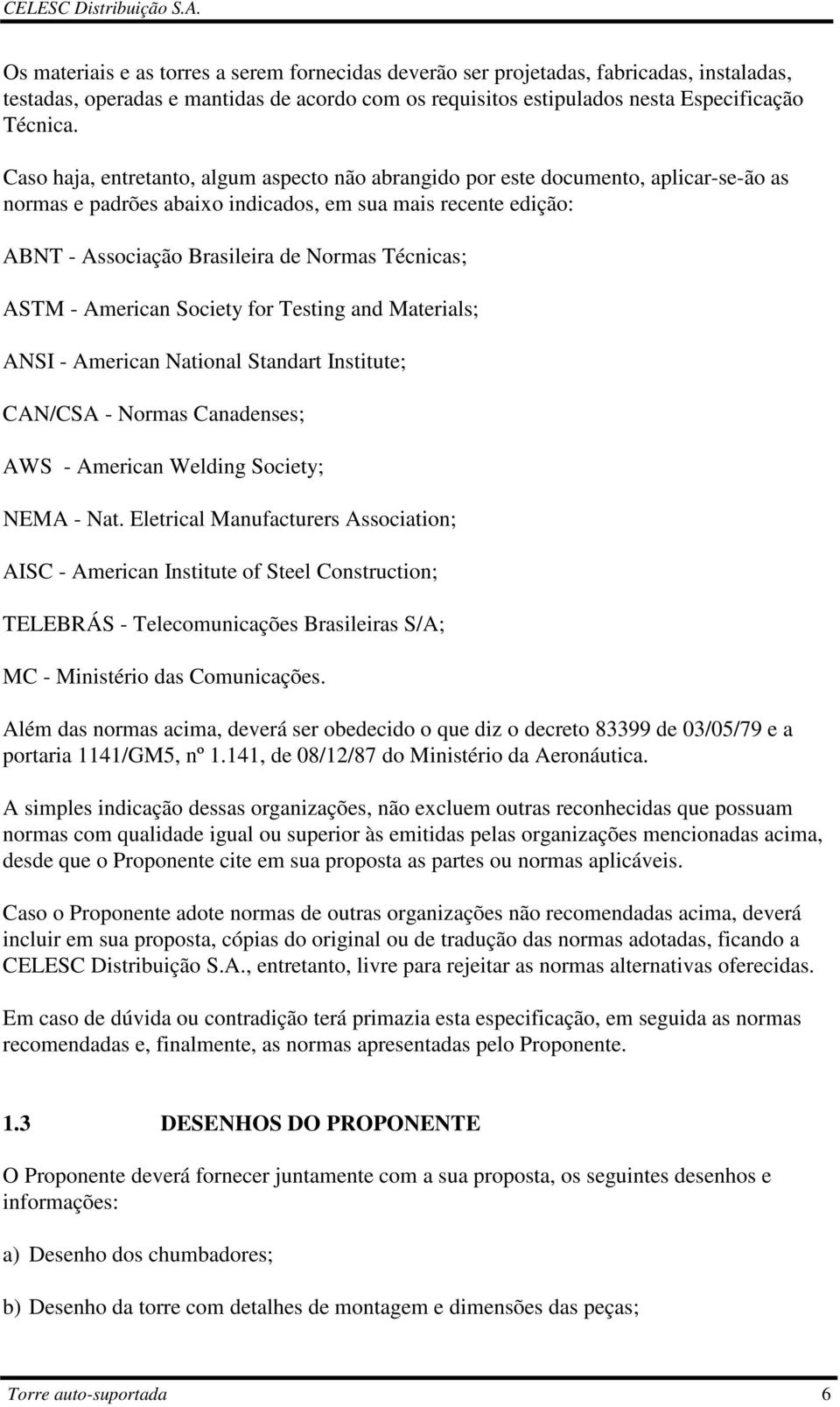 ASTM - American Society for Testing and Materials; ANSI - American National Standart Institute; CAN/CSA - Normas Canadenses; AWS - American Welding Society; NEMA - Nat.