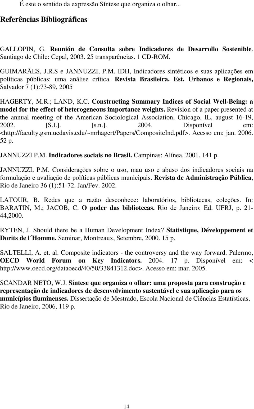 Urbanos e Regionais, Salvador 7 (1):73-89, 2005 HAGERTY, M.R.; LAND, K.C. Constructing Summary Indices of Social Well-Being: a model for the effect of heterogeneous importance weights.
