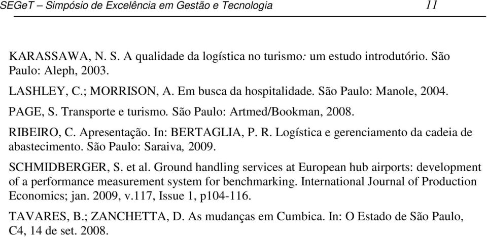 São Paulo: Saraiva, 2009. SCHMIDBERGER, S. et al. Ground handling services at European hub airports: development of a performance measurement system for benchmarking.
