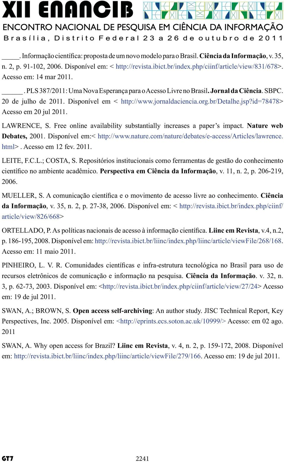 id=78478> Acesso em 20 jul 2011. LAWRENCE, S. Free online availability substantially increases a paper s impact. Nature web Debates, 2001. Disponível em:< http://www.nature.