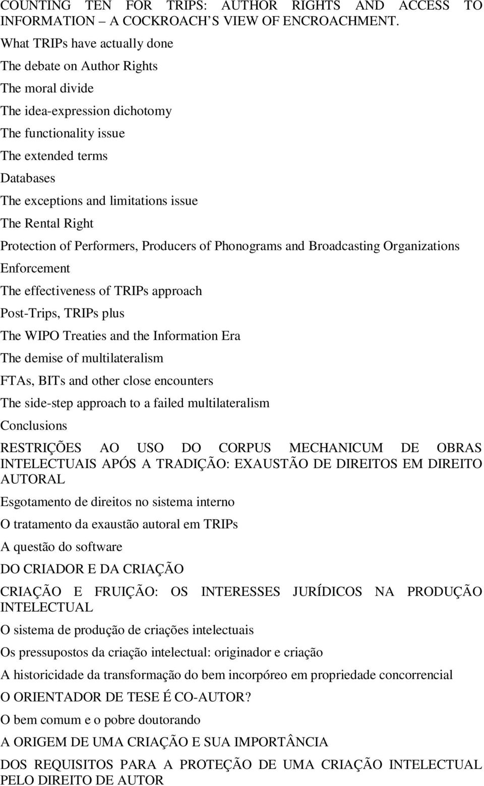 Rental Right Protection of Performers, Producers of Phonograms and Broadcasting Organizations Enforcement The effectiveness of TRIPs approach Post-Trips, TRIPs plus The WIPO Treaties and the
