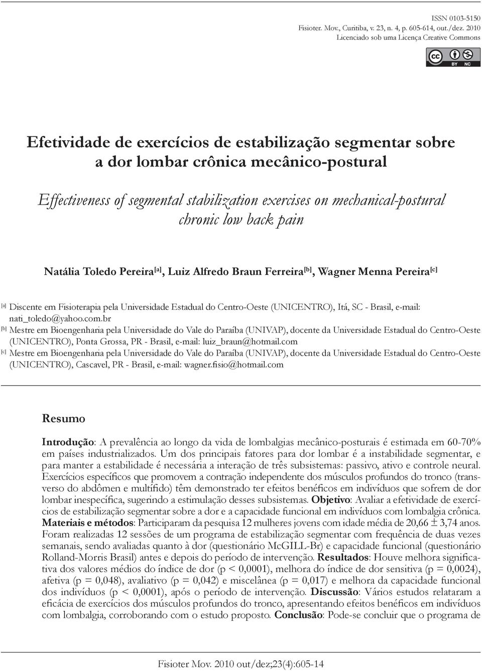 exercises on mechanical-postural chronic low back pain [A] Natália Toledo Pereira [a], Luiz Alfredo Braun Ferreira [b], Wagner Menna Pereira [c] [a] Discente em Fisioterapia pela Universidade