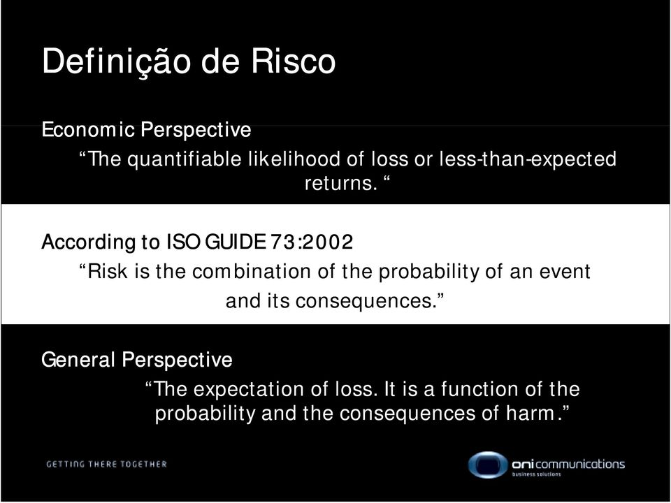 According to ISO GUIDE 73:2002 Risk is the combination of the probability of an
