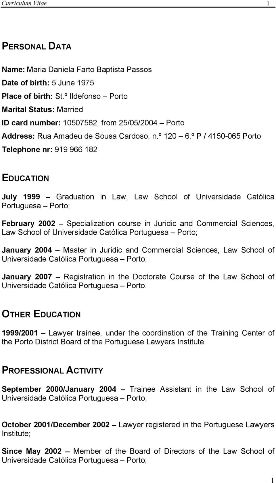 º P / 4150-065 Porto Telephone nr: 919 966 182 EDUCATION July 1999 Graduation in Law, Law School of Universidade Católica Portuguesa Porto; February 2002 Specialization course in Juridic and