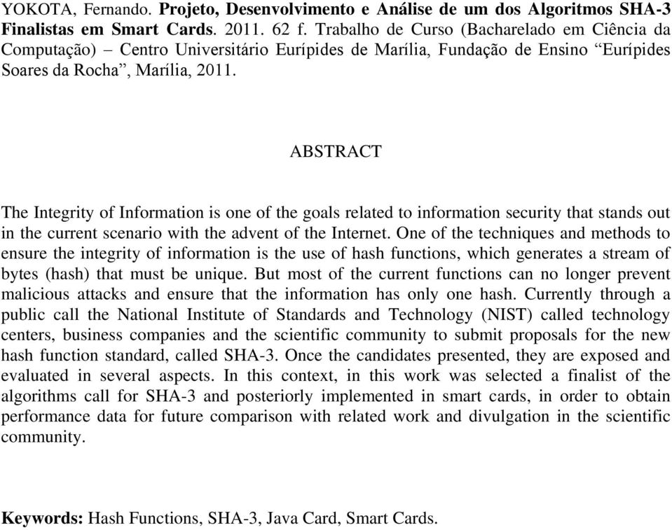 ABSTRACT The Integrity of Information is one of the goals related to information security that stands out in the current scenario with the advent of the Internet.
