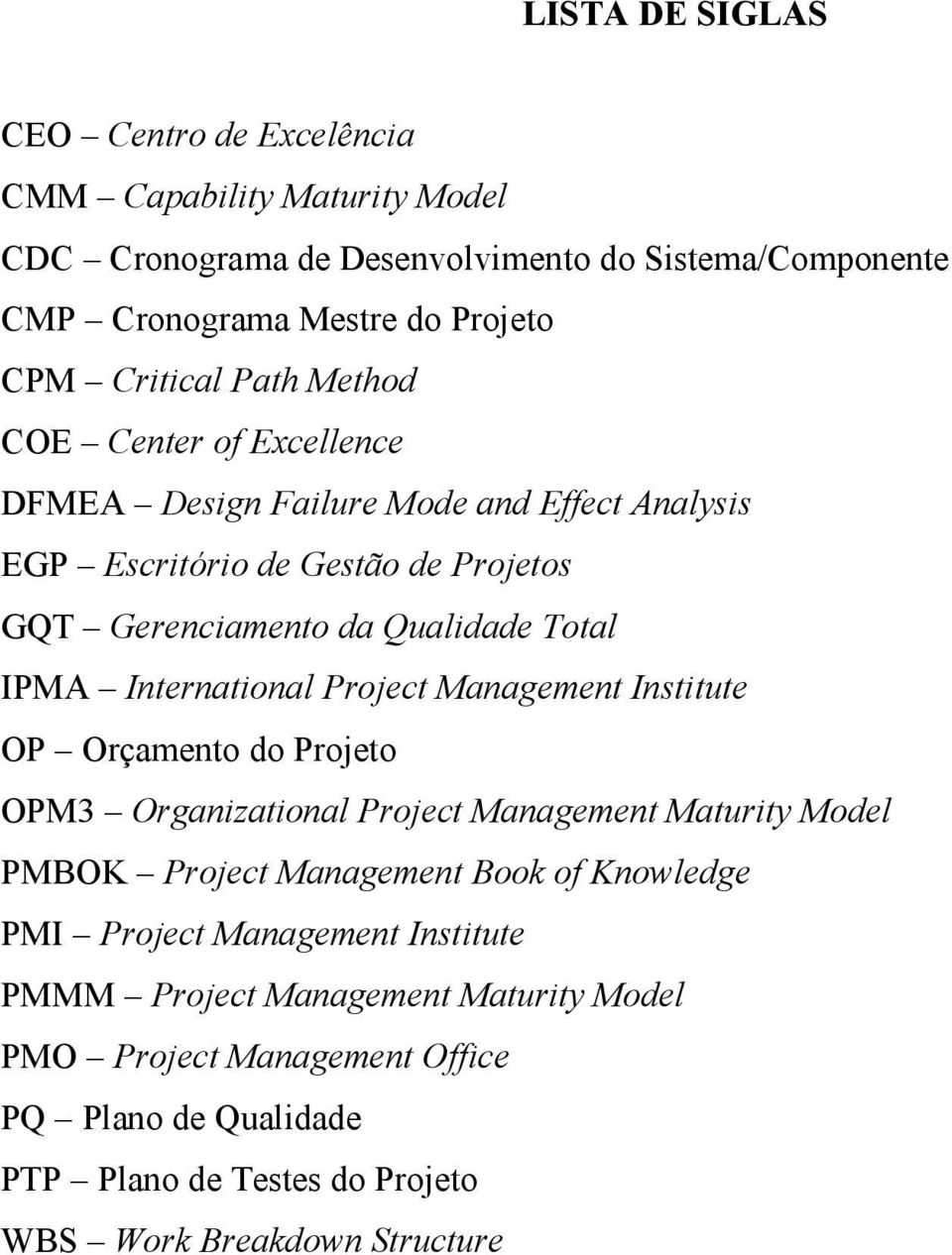 International Project Management Institute OP Orçamento do Projeto OPM3 Organizational Project Management Maturity Model PMBOK Project Management Book of Knowledge PMI
