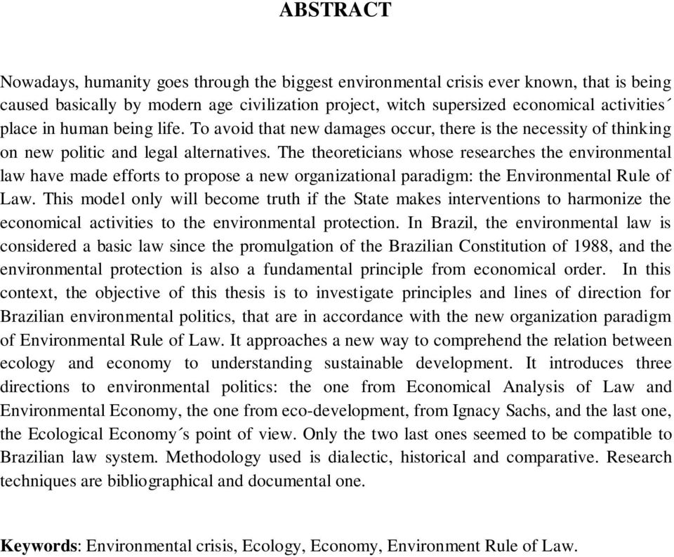 The theoreticians whose researches the environmental law have made efforts to propose a new organizational paradigm: the Environmental Rule of Law.