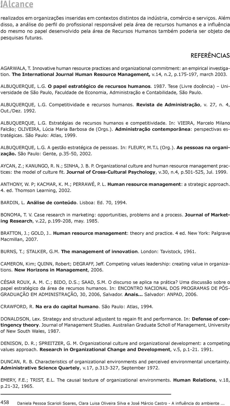pesquisas futuras. REFERÊNCIAS AGARWALA, T. Innovative human resource practices and organizational commitment: an empirical investigation. The International Journal Human Resource Management, v.14, n.
