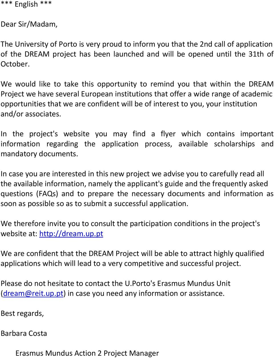 We would like to take this opportunity to remind you that within the DREAM Project we have several European institutions that offer a wide range of academic opportunities that we are confident will
