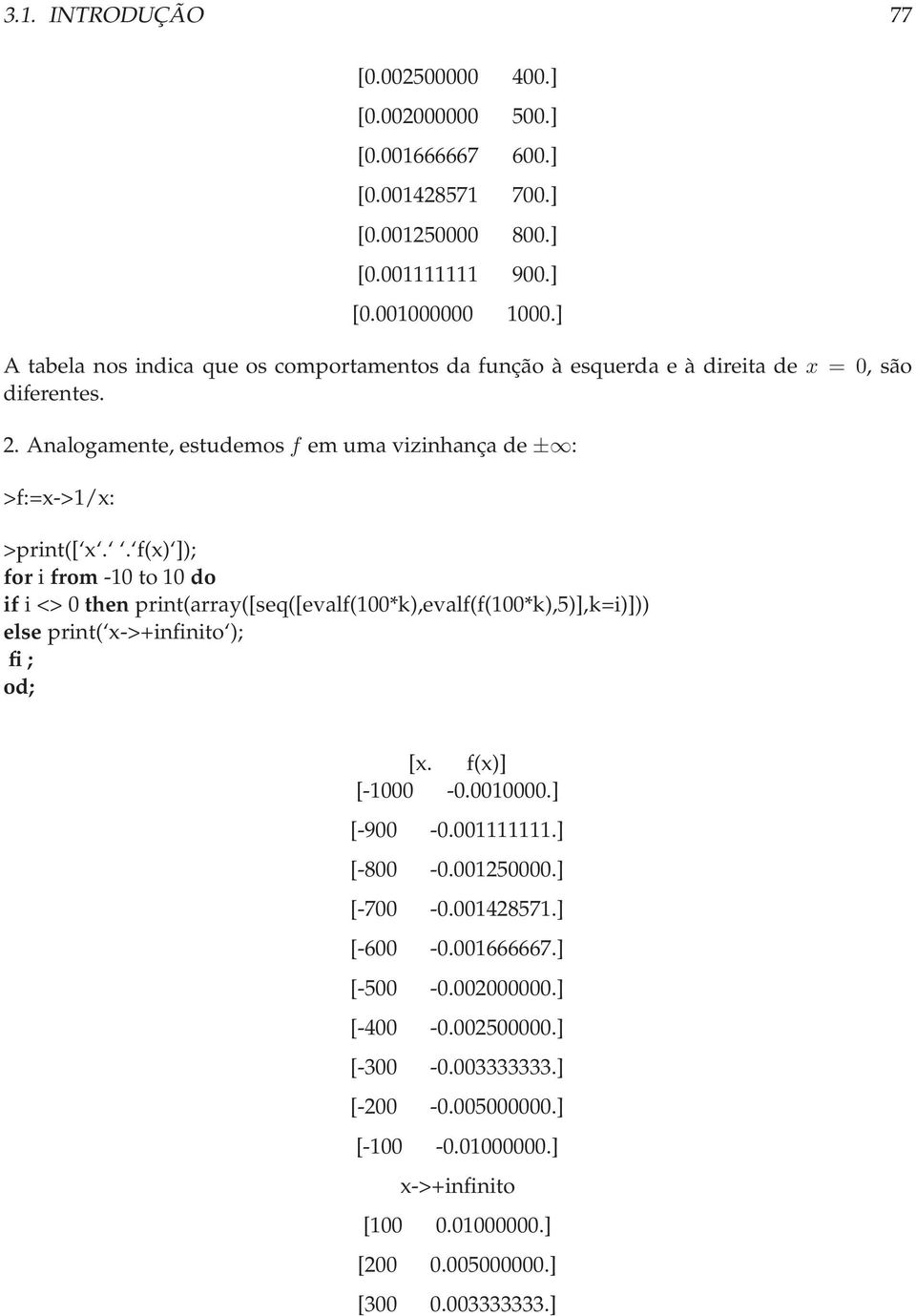 . f() ]); forifrom-10 to10 do if i <> 0 then print(array([seq([evalf(100*k),evalf(f(100*k),5)],k=i)])) else print( ->+infinito ); fi; od; [. f()] [-1000-0.0010000.] [-900-0.001111111.