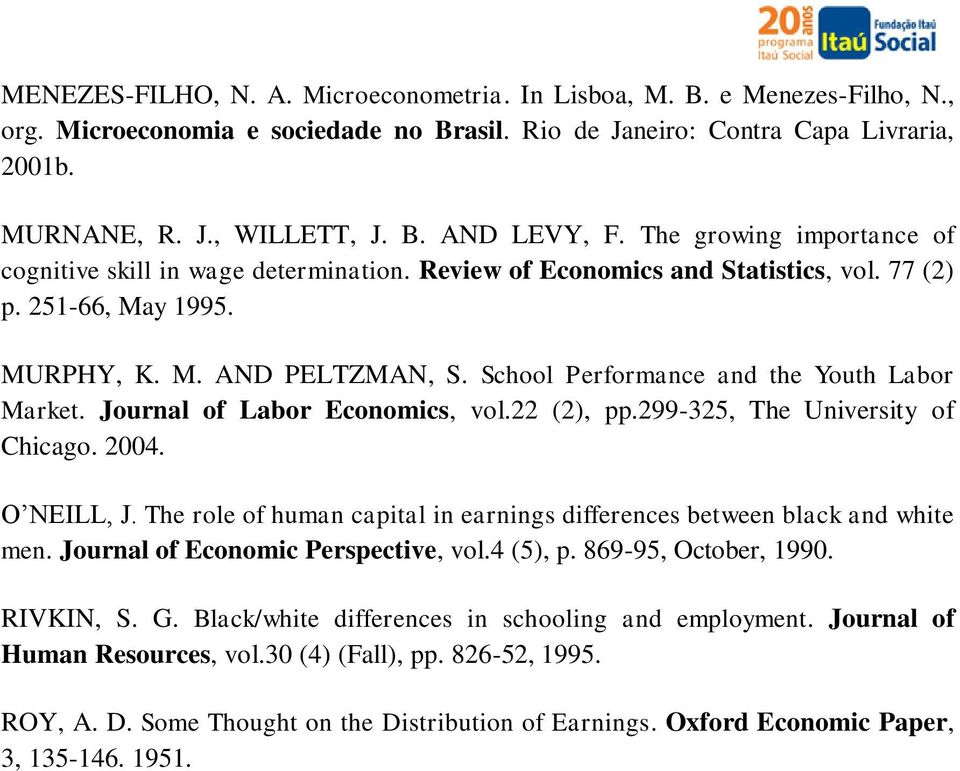 School Performance and the Youth Labor Market. Journal of Labor Economics, vol.22 (2), pp.299-325, The University of Chicago. 2004. O NEILL, J.