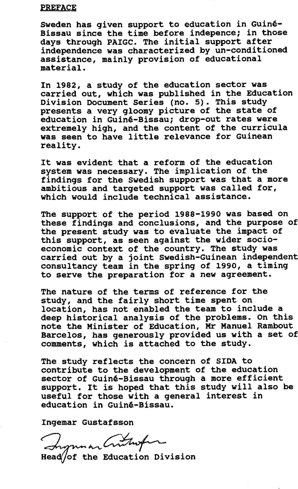 In 1982, a study of the education sector was carried out, which was published in the Education Division Document Series (no. 5).