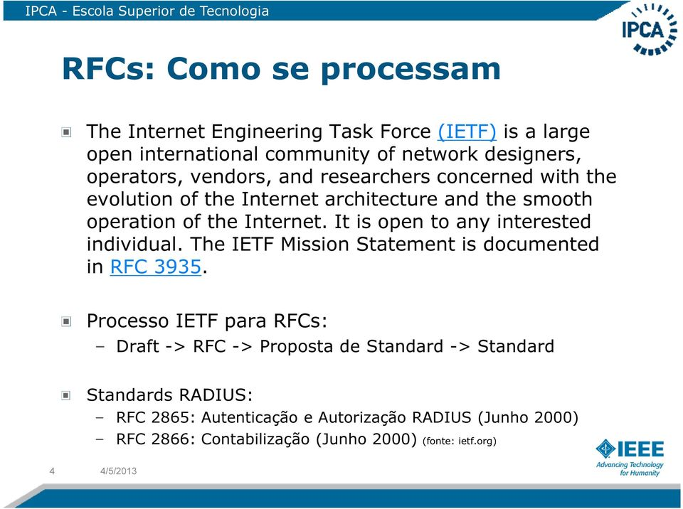 It is open to any interested individual. The IETF Mission Statement is documented in RFC 3935.