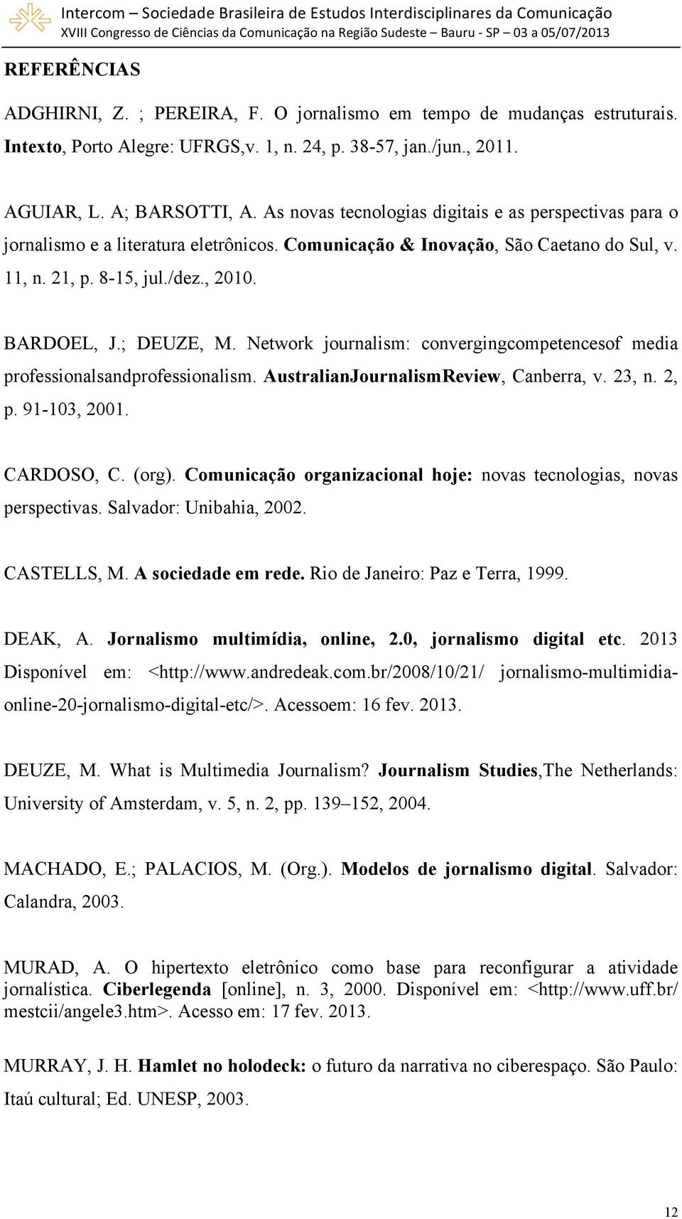 Network journalism: convergingcompetencesof media professionalsandprofessionalism. AustralianJournalismReview, Canberra, v. 23, n. 2, p. 91-103, 2001. CARDOSO, C. (org).