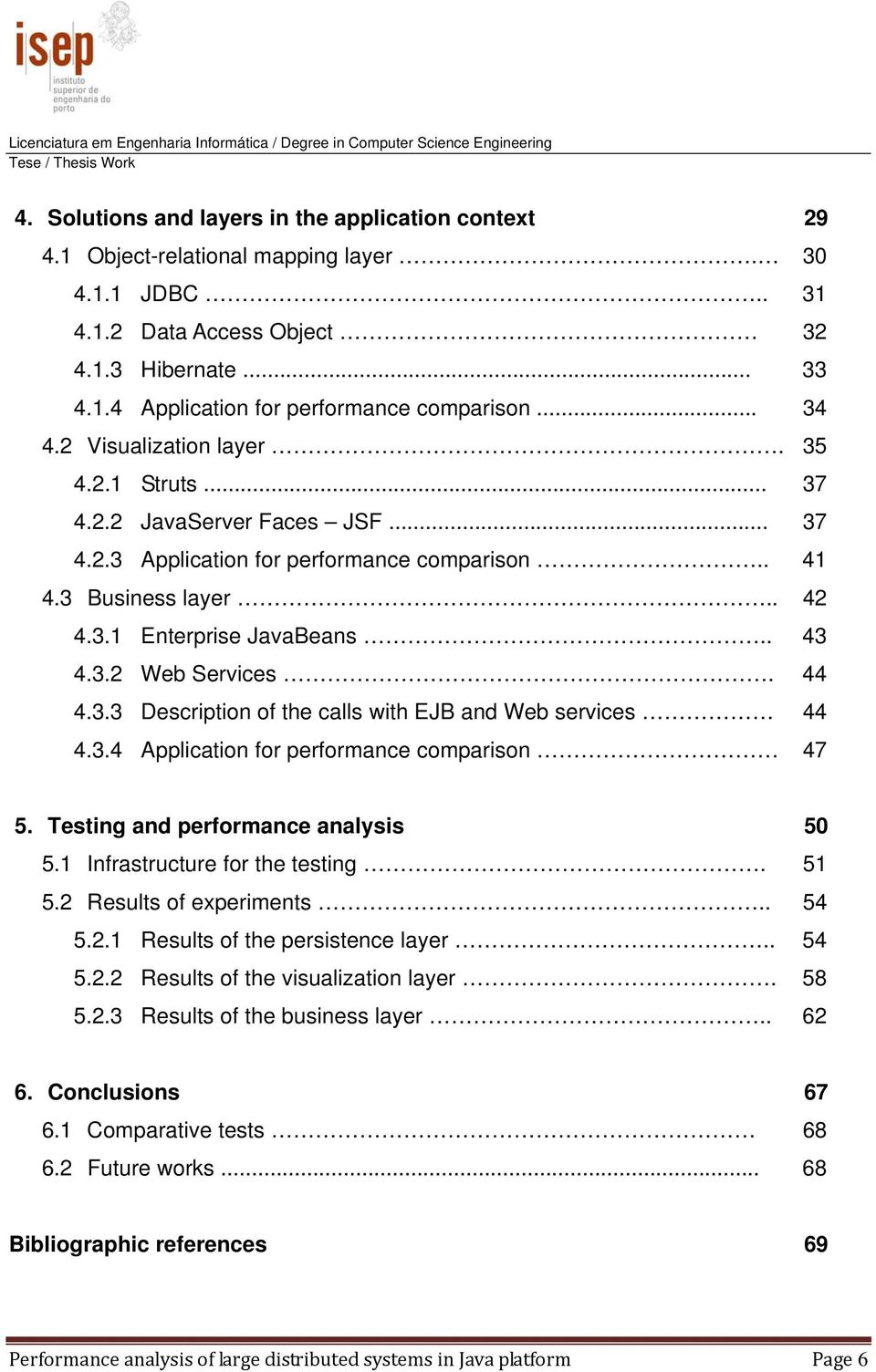44 4.3.3 Description of the calls with EJB and Web services 44 4.3.4 Application for performance comparison 47 5. Testing and performance analysis 50 5.1 Infrastructure for the testing. 51 5.