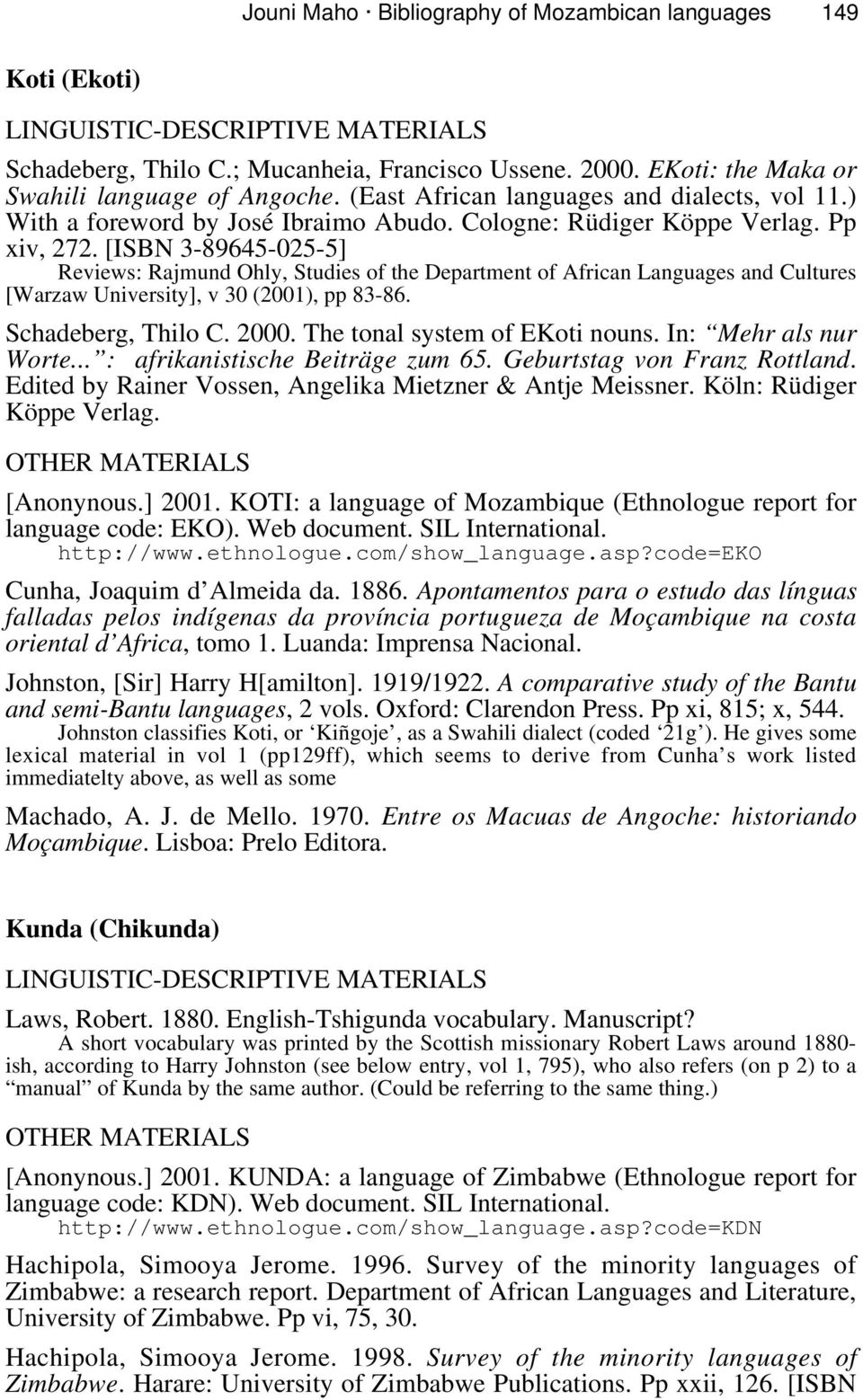 [ISBN 3-89645-025-5] Reviews: Rajmund Ohly, Studies of the Department of African Languages and Cultures [Warzaw University], v 30 (2001), pp 83-86. Schadeberg, Thilo C. 2000.