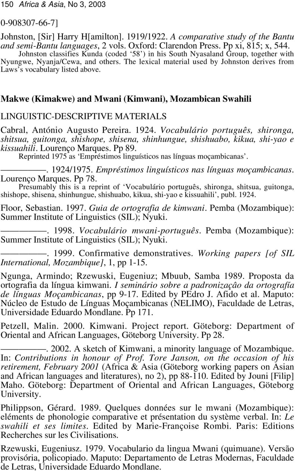 The lexical material used by Johnston derives from Laws s vocabulary listed above. Makwe (Kimakwe) and Mwani (Kimwani), Mozambican Swahili Cabral, António Augusto Pereira. 1924.