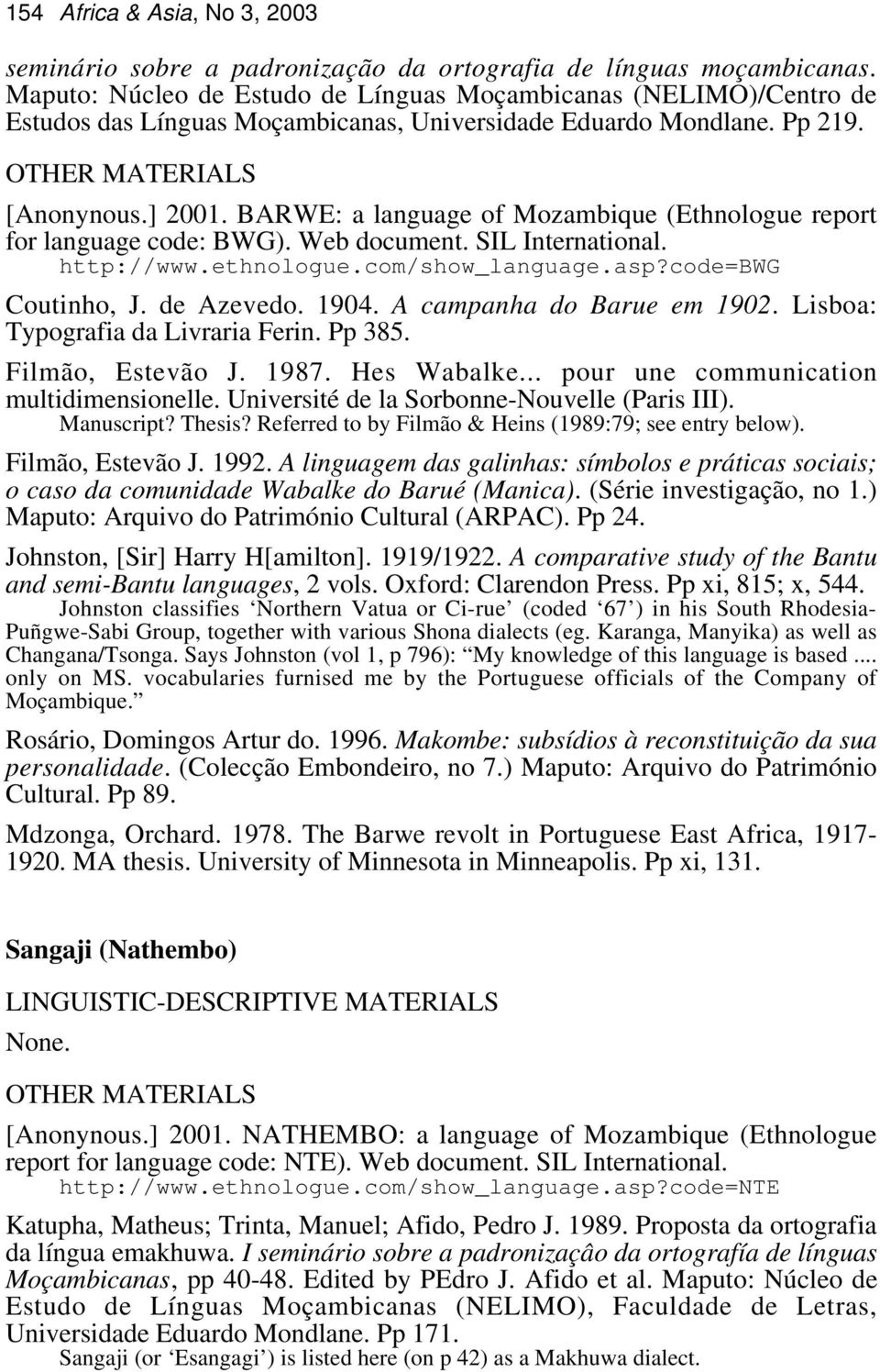 BARWE: a language of Mozambique (Ethnologue report for language code: BWG). Web document. SIL International. http://www.ethnologue.com/show_language.asp?code=bwg Coutinho, J. de Azevedo. 1904.