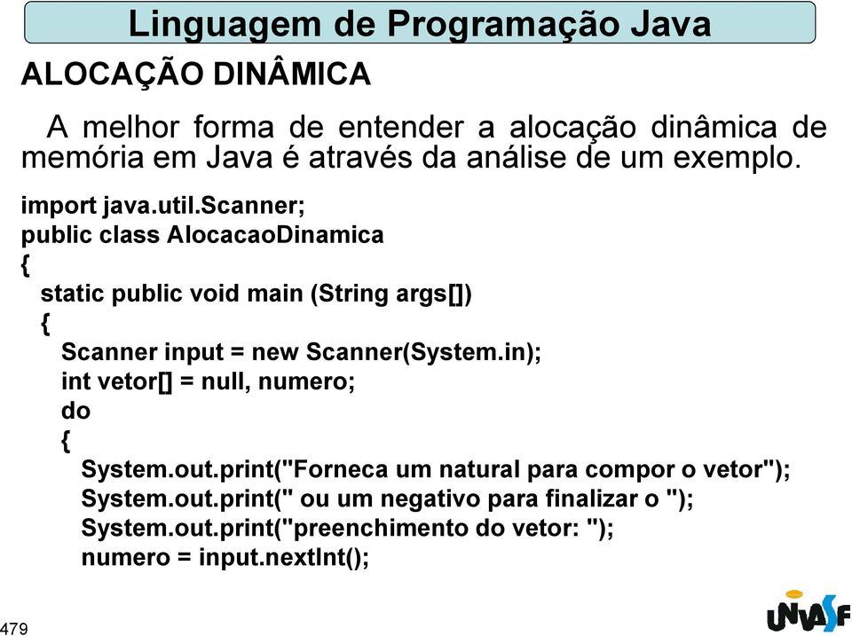 scanner; public class AlocacaoDinamica static public void main (String args[]) Scanner input = new Scanner(System.