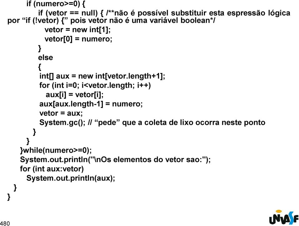 length+1]; for (int i=0; i<vetor.length; i++) aux[i] = vetor[i]; aux[aux.length-1] = numero; vetor = aux; System.