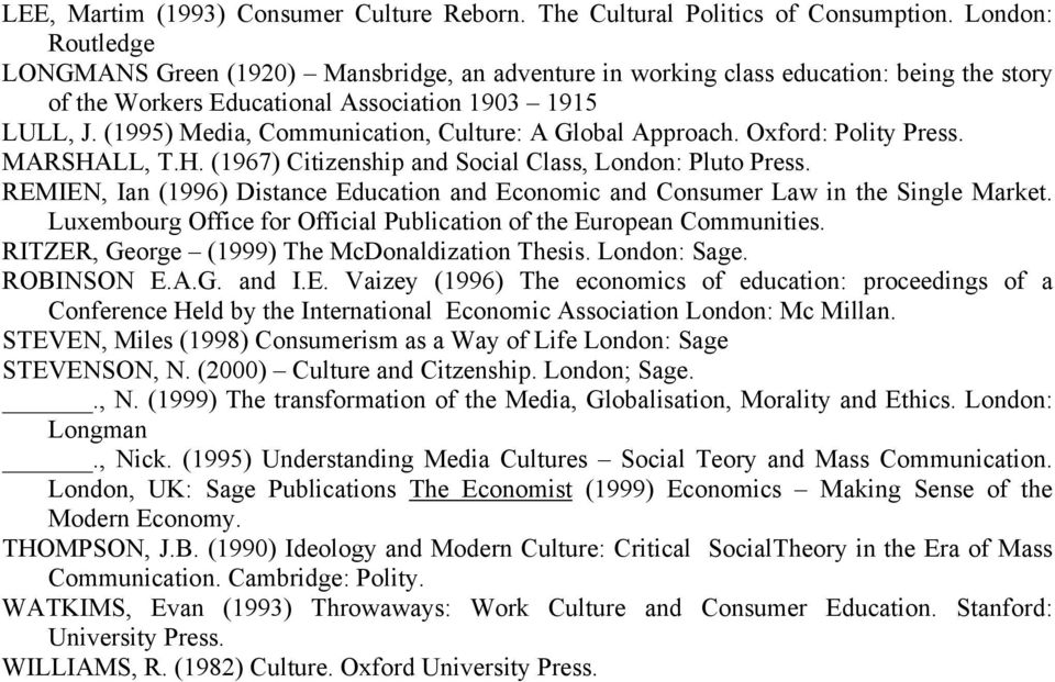 (1995) Media, Communication, Culture: A Global Approach. Oxford: Polity Press. MARSHALL, T.H. (1967) Citizenship and Social Class, London: Pluto Press.