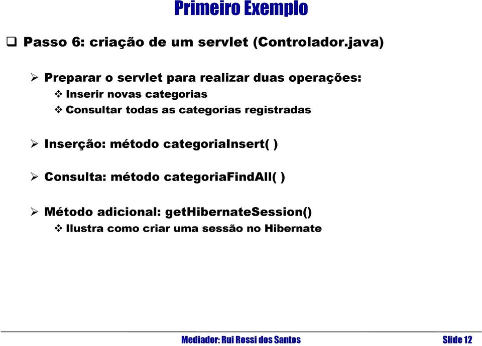 todas as categorias registradas Inserção: método categoriainsert( ) Consulta: método