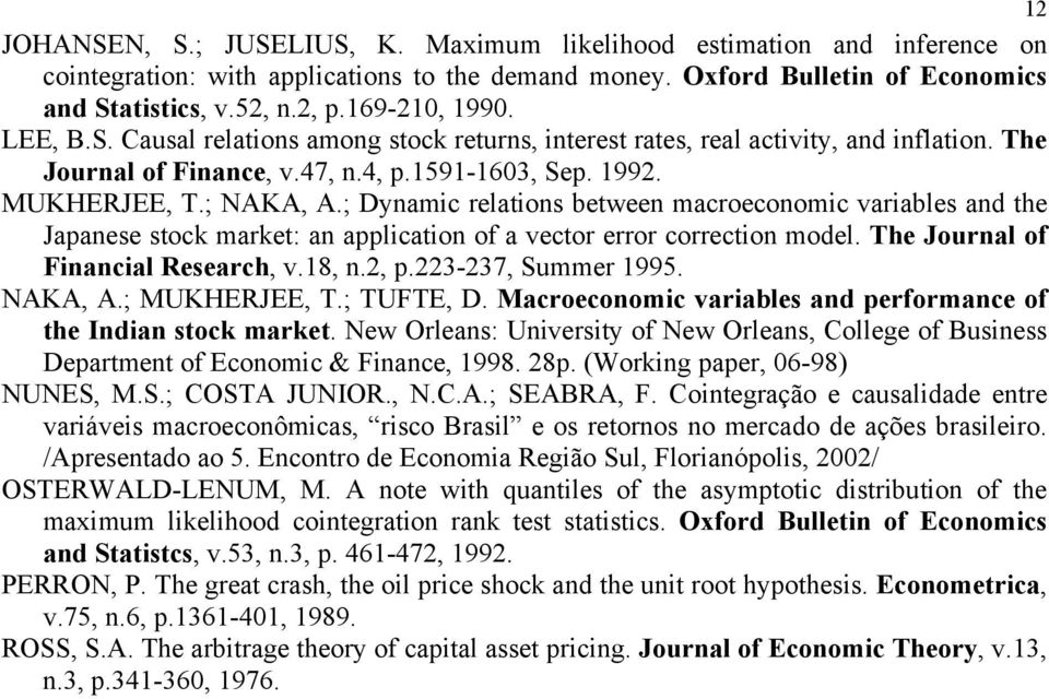 ; Dynamic relaions beween macroeconomic variables and he Japanese sock marke: an applicaion of a vecor error correcion model. The Journal of Financial Research, v.8, n.2, p.223-237, Summer 995.