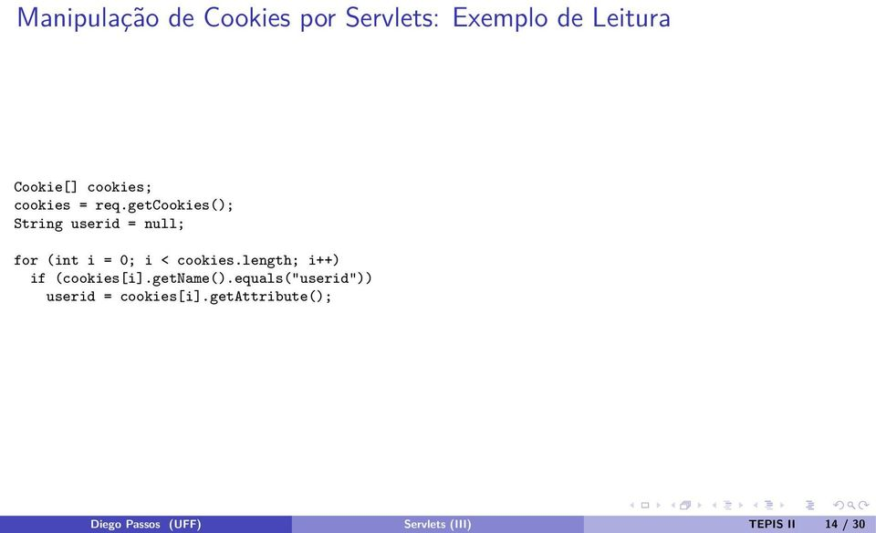 getcookies(); String userid = null; for (int i = 0; i < cookies.
