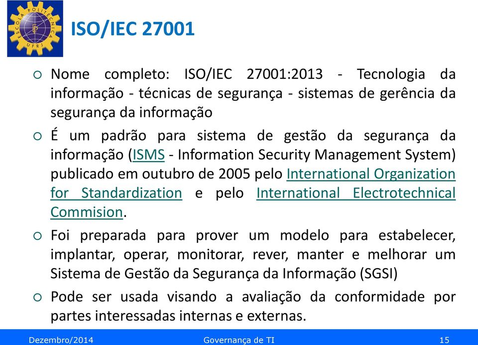 Standardization e pelo International Electrotechnical Commision.