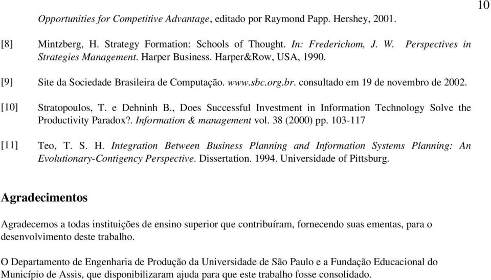 [10] Stratopoulos, T. e Dehninh B., Does Successful Investment in Information Technology Solve the Productivity Paradox?. Information & management vol. 38 (2000) pp. 103-117 [11] Teo, T. S. H.