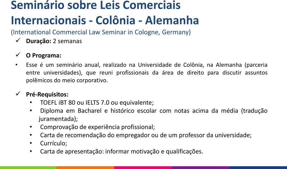 polêmicos do meio corporativo. Pré-Requisitos: TOEFL ibt 80 ou IELTS 7.