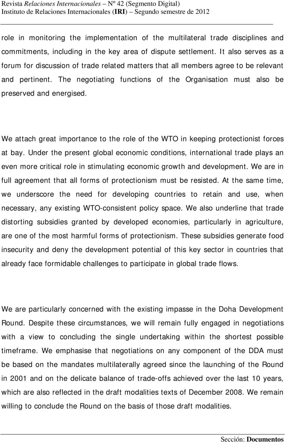 The negotiating functions of the Organisation must also be preserved and energised. We attach great importance to the role of the WTO in keeping protectionist forces at bay.