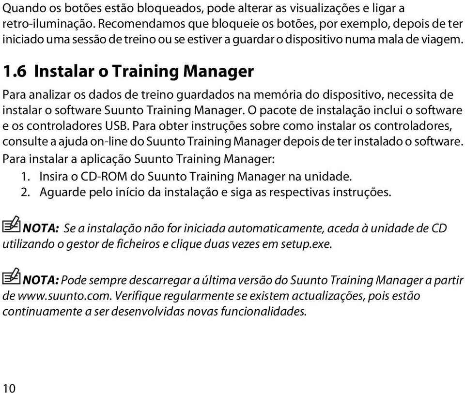 6 Instalar o Training Manager Para analizar os dados de treino guardados na memória do dispositivo, necessita de instalar o software Suunto Training Manager.