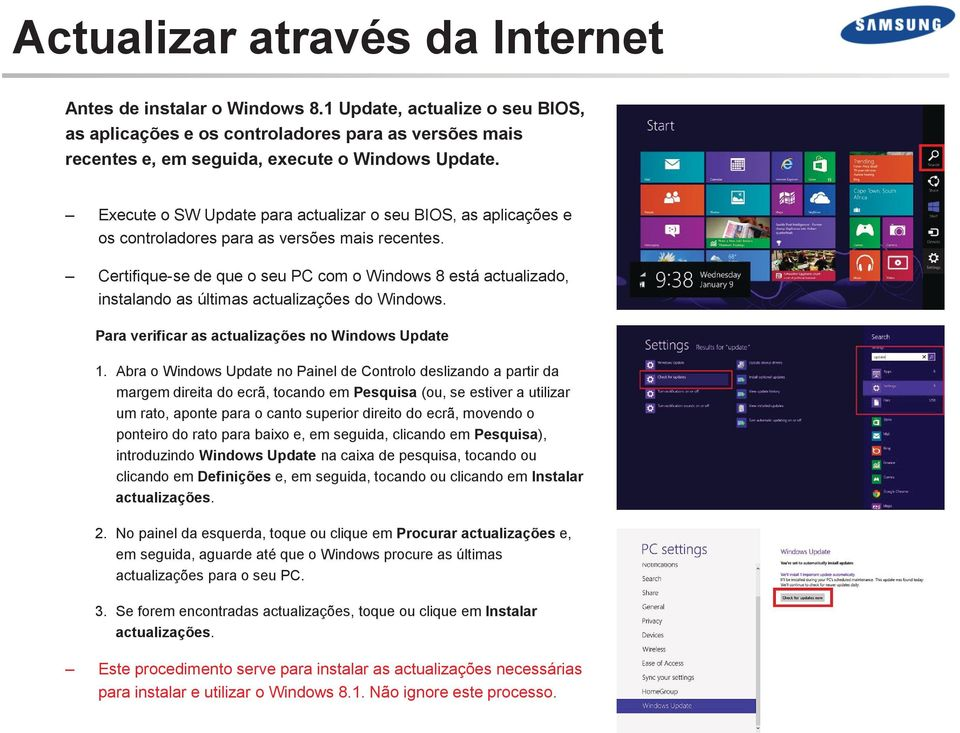 Certifique-se de que o seu PC com o Windows 8 está actualizado, instalando as últimas actualizações do Windows. Para verificar as actualizações no Windows Update 1.