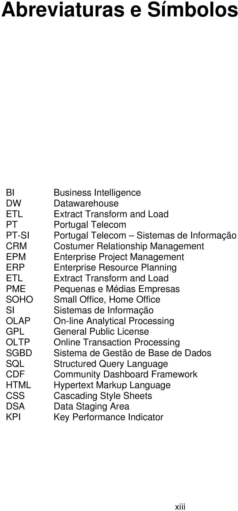 Load Pequenas e Médias Empresas Small Office, Home Office Sistemas de Informação On-line Analytical Processing General Public License Online Transaction Processing Sistema de