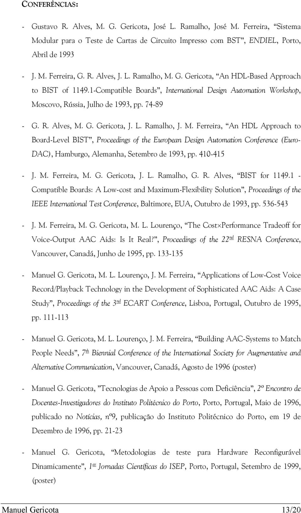 G. Gericota, J. L. Ramalho, J. M. Ferreira, An HDL Approach to Board-Level BIST, Proceedings of the European Design Automation Conference (Euro- DAC), Hamburgo, Alemanha, Setembro de 1993, pp.