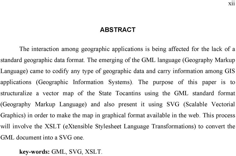 The purpose of this paper is to structuralize a vector map of the State Tocantins using the GML standard format (Geography Markup Language) and also present it using SVG (Scalable