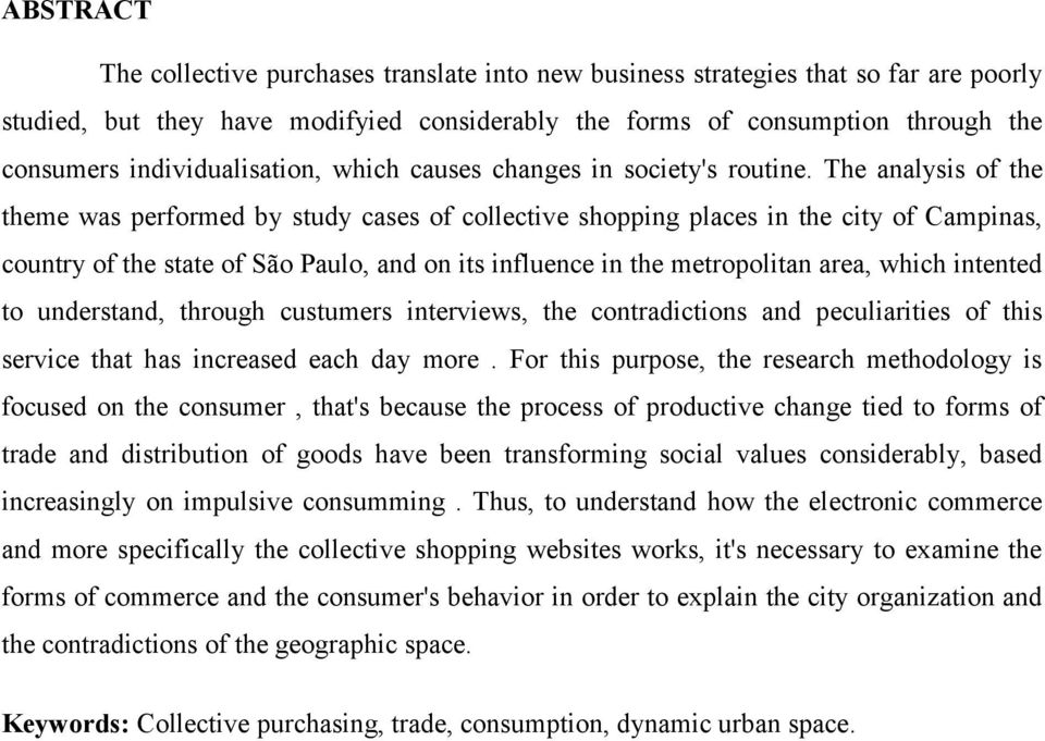 The analysis of the theme was performed by study cases of collective shopping places in the city of Campinas, country of the state of São Paulo, and on its influence in the metropolitan area, which